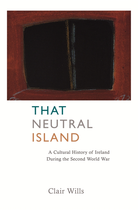 Cover: That Neutral Island: A Cultural History of Ireland During the Second World War, from Harvard University Press