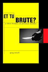Cover: Et Tu, Brute?: A Short History of Political Murder