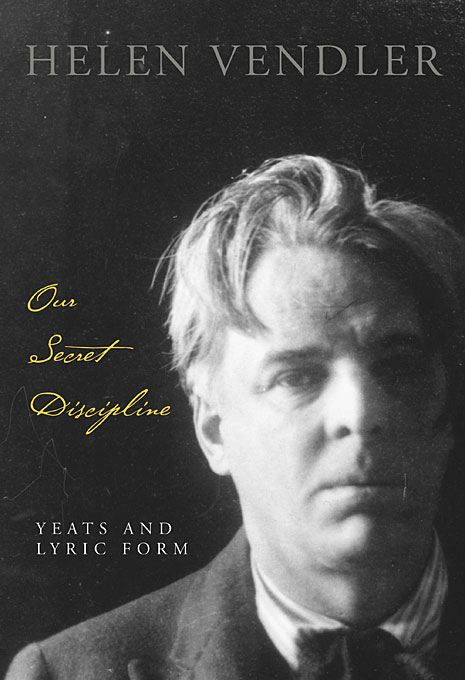 Cover: Our Secret Discipline: Yeats and Lyric Form, from Harvard University Press