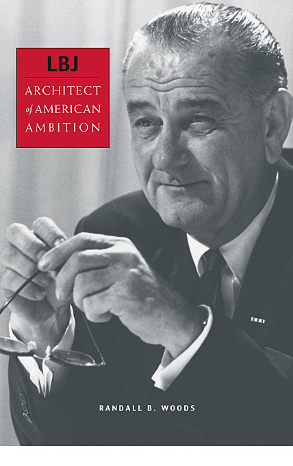 Cover: LBJ: Architect of American Ambition, from Harvard University Press