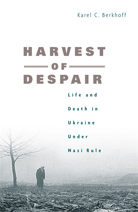 Cover: Harvest of Despair: Life and Death in Ukraine under Nazi Rule, from Harvard University Press