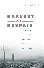 Cover: Harvest of Despair: Life and Death in Ukraine under Nazi Rule