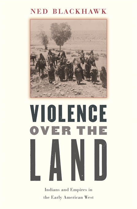 Cover: Violence over the Land: Indians and Empires in the Early American West, from Harvard University Press