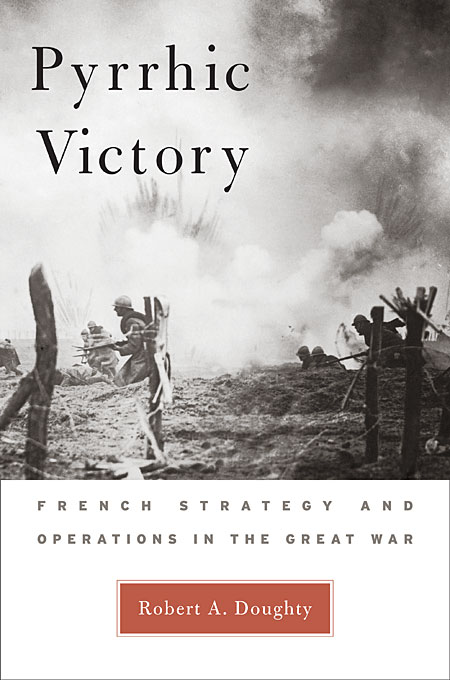 Cover: Pyrrhic Victory: French Strategy and Operations in the Great War, from Harvard University Press