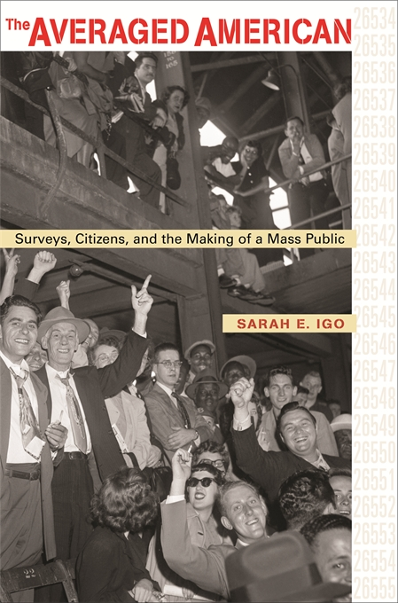 Cover: The Averaged American: Surveys, Citizens, and the Making of a Mass Public, from Harvard University Press