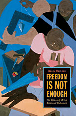 Cover: Freedom Is Not Enough: The Opening of the American Workplace