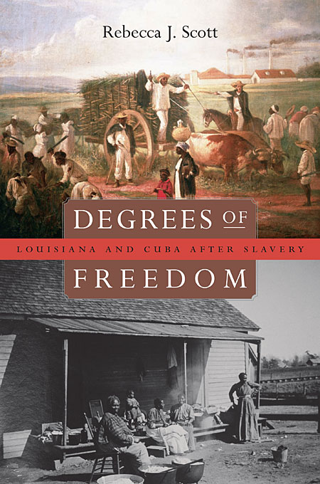 Cover: Degrees of Freedom: Louisiana and Cuba after Slavery, from Harvard University Press