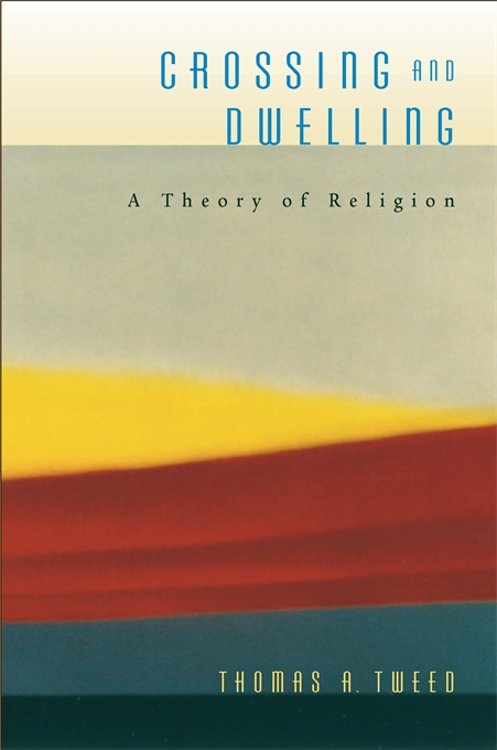 Cover: Crossing and Dwelling: A Theory of Religion, from Harvard University Press