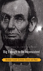 Cover: Big Enough to Be Inconsistent: Abraham Lincoln Confronts Slavery and Race