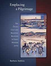 Cover: Emplacing a Pilgrimage: The Ōyama Cult and Regional Religion in Early Modern Japan