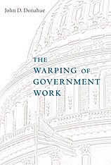 Jacket: The Warping of Government Work, by John D. Donahue, from Harvard University Press