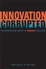 Jacket: Innovation Corrupted: The Origins and Legacy of Enron's Collapse, by Malcolm Salter, from Harvard University Press