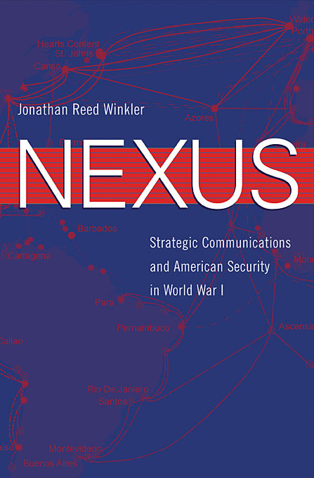 Cover: Nexus: Strategic Communications and American Security in World War I, from Harvard University Press
