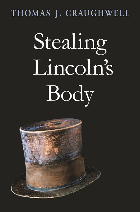 Cover: Stealing Lincoln's Body, from Harvard University Press