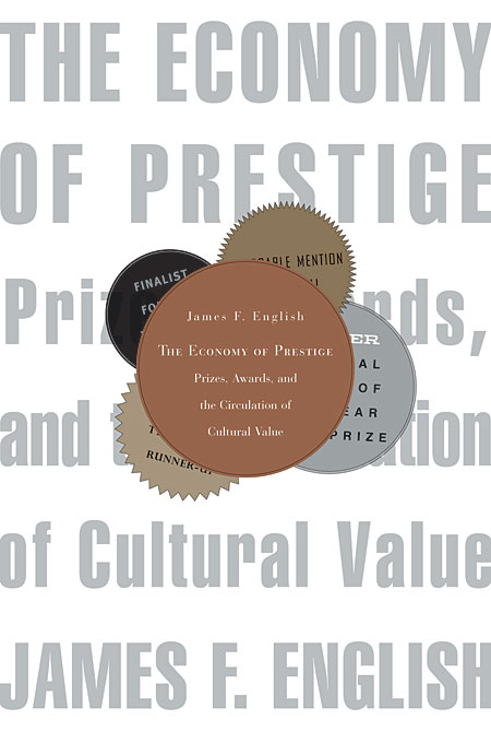 Cover: The Economy of Prestige: Prizes, Awards, and the Circulation of Cultural Value, from Harvard University Press