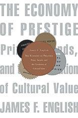 Cover: The Economy of Prestige: Prizes, Awards, and the Circulation of Cultural Value