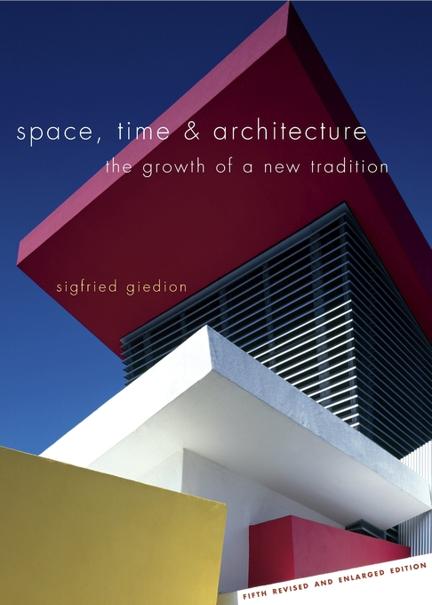 Cover: Space, Time and Architecture: The Growth of a New Tradition, Fifth Revised and Enlarged Edition, from Harvard University Press