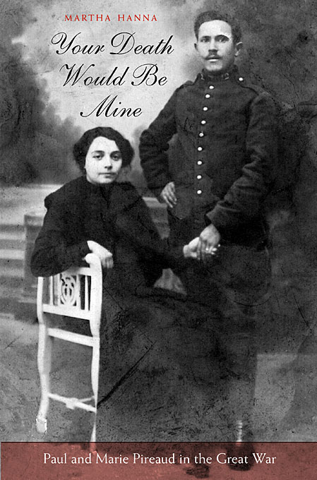 Cover: Your Death Would Be Mine: Paul and Marie Pireaud in the Great War, from Harvard University Press