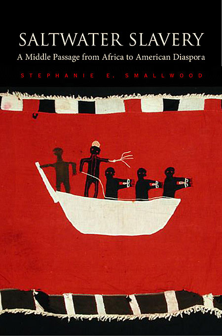 Cover: Saltwater Slavery: A Middle Passage from Africa to American Diaspora, from Harvard University Press