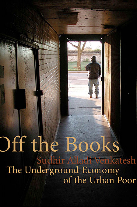 Cover: Off the Books: The Underground Economy of the Urban Poor, from Harvard University Press