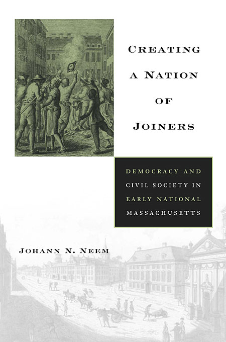 Cover: Creating a Nation of Joiners: Democracy and Civil Society in Early National Massachusetts, from Harvard University Press