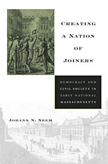 Cover: Creating a Nation of Joiners: Democracy and Civil Society in Early National Massachusetts