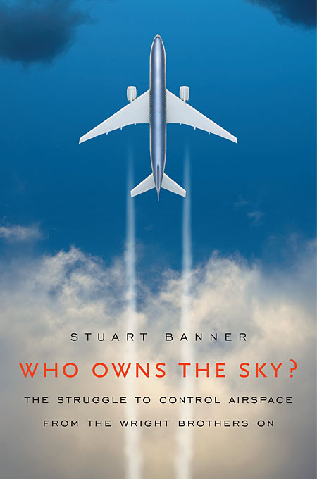 Cover: Who Owns the Sky?: The Struggle to Control Airspace from the Wright Brothers On, from Harvard University Press