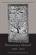 Cover: Democracy Denied, 1905-1915: Intellectuals and the Fate of Democracy
