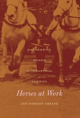 Cover: Horses at Work: Harnessing Power in Industrial America