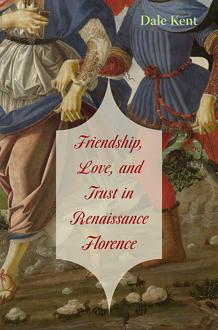 Cover: Friendship, Love, and Trust in Renaissance Florence, from Harvard University Press