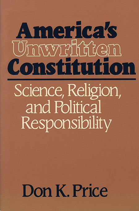 Cover: America's Unwritten Constitution: Science, Religion, and Political Responsibility, from Harvard University Press