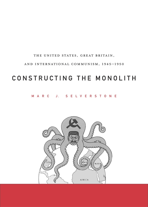 Cover: Constructing the Monolith: The United States, Great Britain, and International Communism, 1945–1950, from Harvard University Press