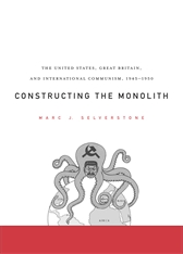 Cover: Constructing the Monolith: The United States, Great Britain, and International Communism, 1945–1950