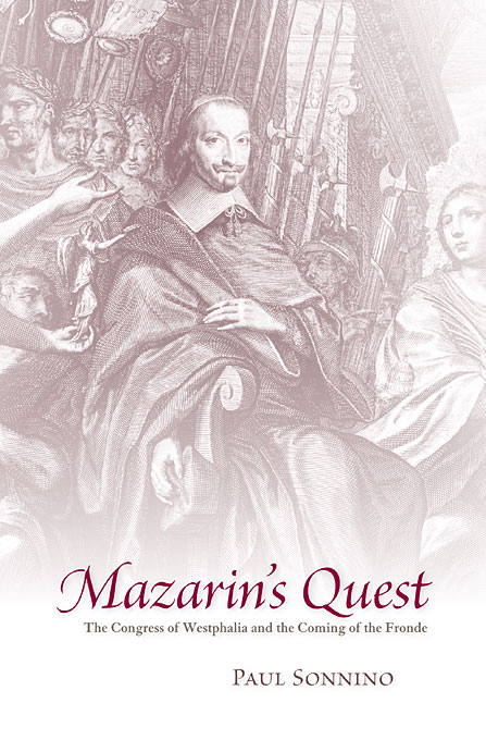 Cover: Mazarin's Quest: The Congress of Westphalia and the Coming of the Fronde, from Harvard University Press