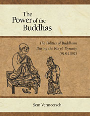 Cover: The Power of the Buddhas: The Politics of Buddhism during the Koryo Dynasty (918 - 1392)