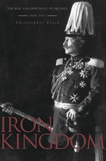 Cover: Iron Kingdom: The Rise and Downfall of Prussia, 1600–1947