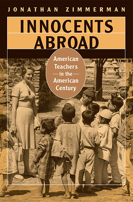 Cover: Innocents Abroad: American Teachers in the American Century, from Harvard University Press