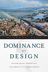 Cover: Dominance by Design: Technological Imperatives and America's Civilizing Mission