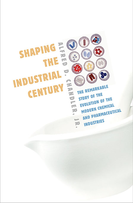 Cover: Shaping the Industrial Century: The Remarkable Story of the Evolution of the Modern Chemical and Pharmaceutical Industries, from Harvard University Press