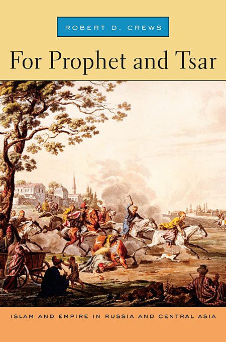 Cover: For Prophet and Tsar: Islam and Empire in Russia and Central Asia, from Harvard University Press
