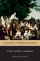 Cover: Saving Persuasion: A Defense of Rhetoric and Judgment