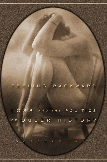 Cover: Feeling Backward: Loss and the Politics of Queer History, from Harvard University Press