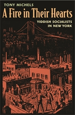 Cover: A Fire in Their Hearts: Yiddish Socialists in New York