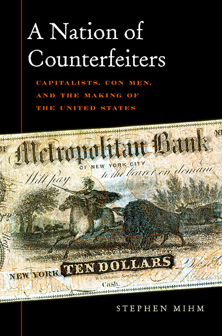 Cover: A Nation of Counterfeiters: Capitalists, Con Men, and the Making of the United States, from Harvard University Press