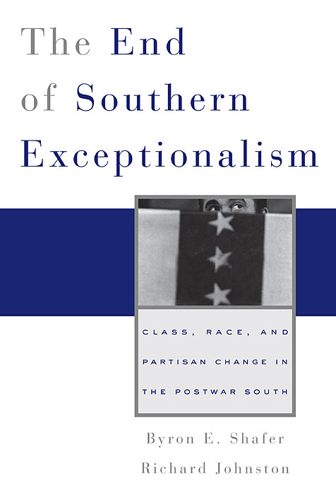 Cover: The End of Southern Exceptionalism: Class, Race, and Partisan Change in the Postwar South, from Harvard University Press
