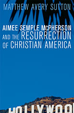 Cover: Aimee Semple McPherson and the Resurrection of Christian America in PAPERBACK