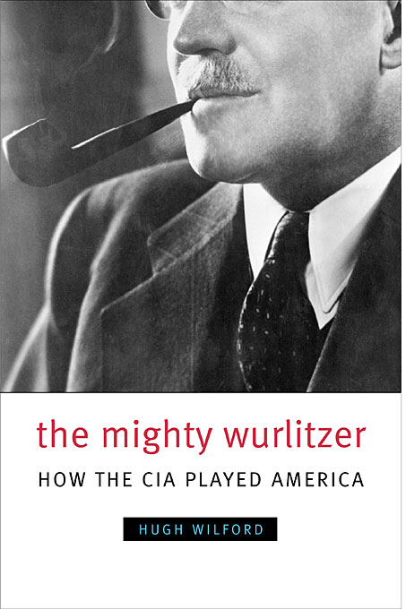 Cover: The Mighty Wurlitzer: How the CIA Played America, from Harvard University Press