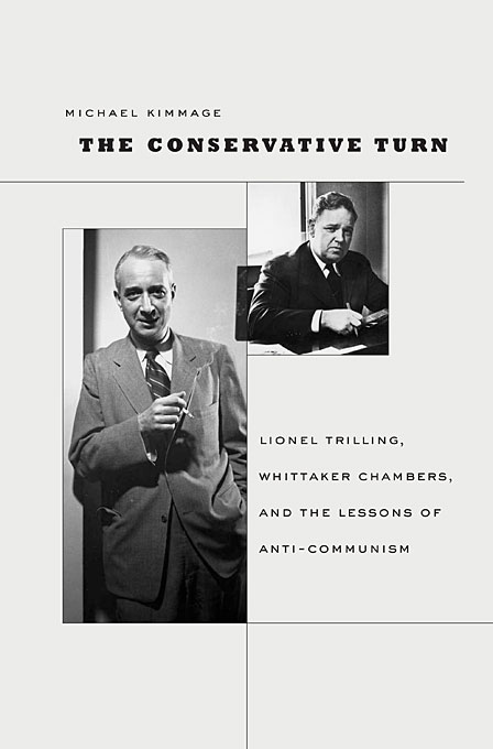 Cover: The Conservative Turn: Lionel Trilling, Whittaker Chambers, and the Lessons of Anti-Communism, from Harvard University Press