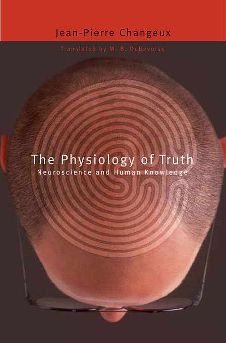 Cover: The Physiology of Truth: Neuroscience and Human Knowledge, from Harvard University Press