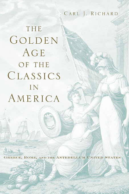 Cover: The Golden Age of the Classics in America: Greece, Rome, and the Antebellum United States, from Harvard University Press